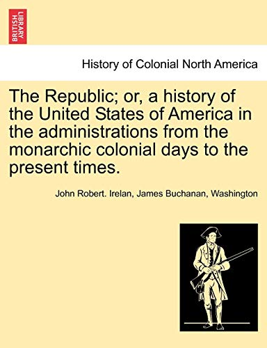 The Republic; Or, a History of the United States of America in the Administrations from the ...
