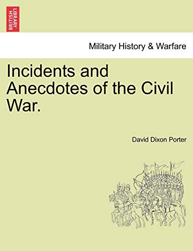 Incidents and Anecdotes of the Civil War.: Admiral David D