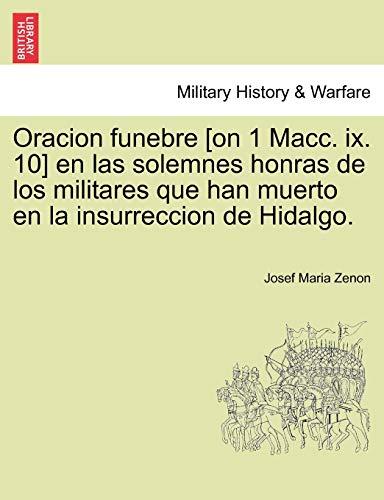 Oracion funebre [on 1 Macc. ix. 10] en las solemnes honras de los militares que han muerto en la insurreccion de Hidalgo. - Josef Maria Zenon