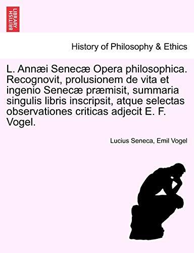 L. Annaei Senecae Opera Philosophica. Recognovit, Prolusionem: Lucius Annaeus Seneca,