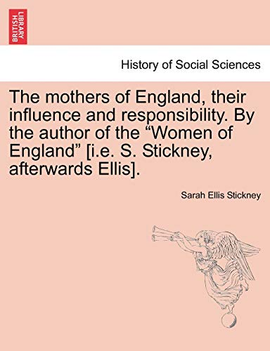 9781241471675: The mothers of England, their influence and responsibility. By the author of the