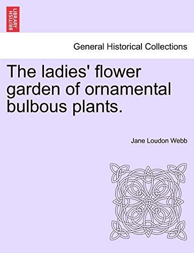 The Ladies Flower Garden of Ornamental Bulbous: Jane Loudon Webb