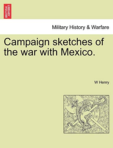 Campaign Sketches of the War with Mexico.: W Henry