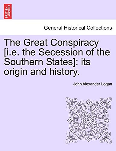 The Great Conspiracy [i.e. the Secession of: John Alexander Logan