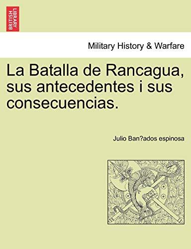 La Batalla de Rancagua, sus antecedentes i: Julio Banados espinosa