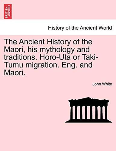 9781241474331: The Ancient History of the Maori, his mythology and traditions. Horo-Uta or Taki-Tumu migration. Eng. and Maori.VOL.VI