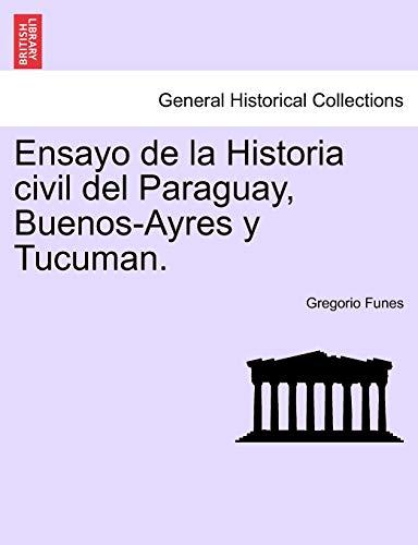 Ensayo de la Historia civil del Paraguay, Buenos-Ayres y Tucuman. SECUNDA EDICION - Gregorio Funes