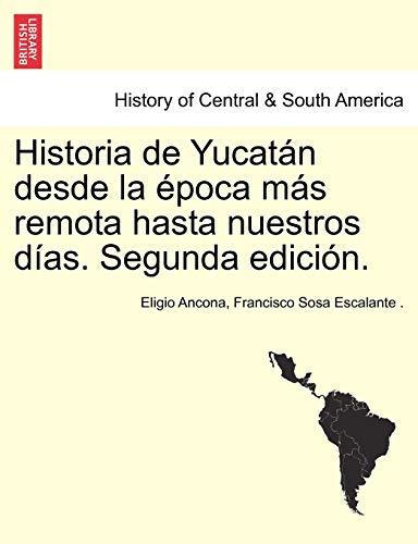 Historia de Yucatán desde la época más remota hasta nuestros días. Segunda edición. TOMO TERCERO (Spanish Edition) - Eligio Ancona
