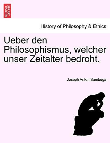 Ueber den Philosophismus, welcher unser Zeitalter bedroht. (German Edition): Sambuga, Joseph Anton