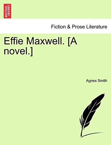 9781241478209: Effie Maxwell. [A novel.]