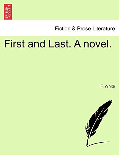 First and Last. A novel. - F. White