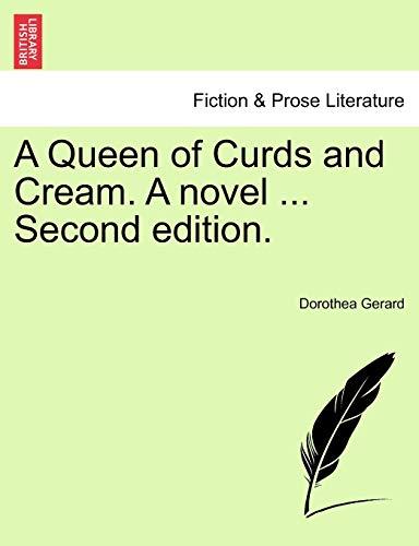A Queen of Curds and Cream. A novel . Second edition. VOL. I - Dorothea Gerard