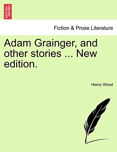 9781241481841: Adam Grainger, and other stories ... New edition.