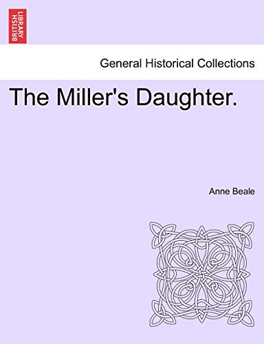 The Miller s Daughter. Vol. I. (Paperback): Anne Beale