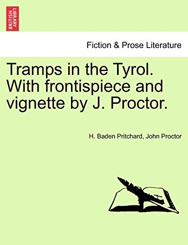 Tramps in the Tyrol. With frontispiece and vignette by J. Proctor. (1241488525) by H. Baden Pritchard; John Proctor
