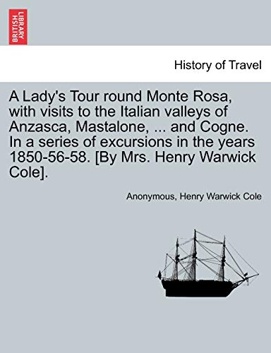 A Lady s Tour Round Monte Rosa,: Anonymous, Henry Warwick