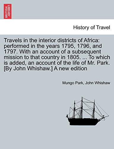 Travels in the Interior Districts of Africa: Performed in the Years 1795, 1796, and 1797. with an ...