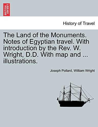 9781241490560: The Land of the Monuments. Notes of Egyptian travel. With introduction by the Rev. W. Wright, D.D. With map and ... illustrations.