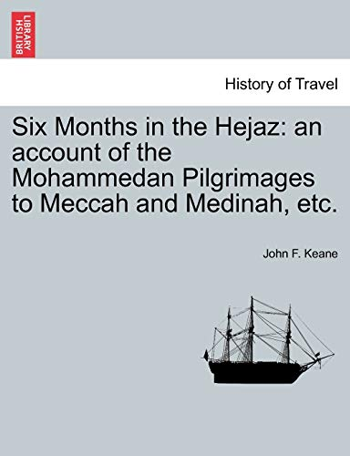 9781241490904: Six Months in the Hejaz: an account of the Mohammedan Pilgrimages to Meccah and Medinah, etc.