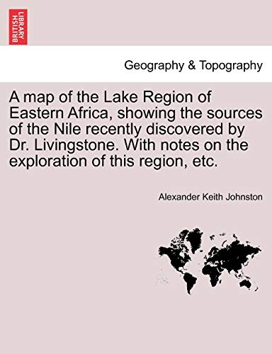 9781241492052: A map of the Lake Region of Eastern Africa, showing the sources of the Nile recently discovered by Dr. Livingstone. With notes on the exploration of this region, etc.