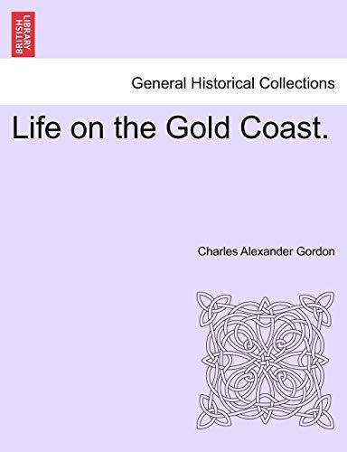 Life on the Gold Coast. (Paperback): Charles Alexander Gordon