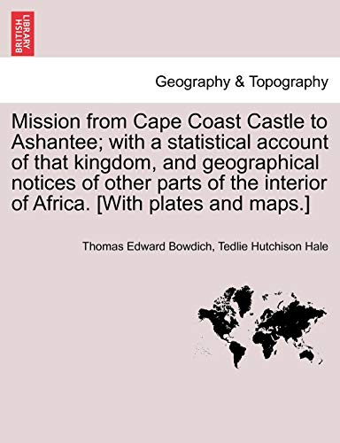 Mission from Cape Coast Castle to Ashantee;: Thomas Edward Bowdich,