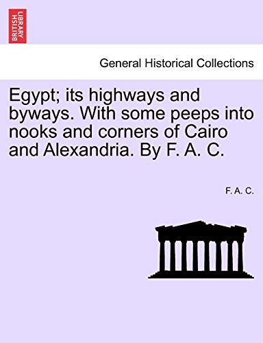 Egypt; its highways and byways. With some peeps into nooks and corners of Cairo and Alexandria. By ...