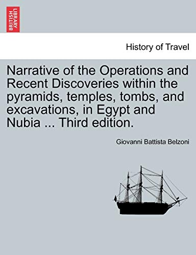 9781241494001: Narrative of the Operations and Recent Discoveries within the pyramids, temples, tombs, and excavations, in Egypt and Nubia ... Third edition. Vol. I.