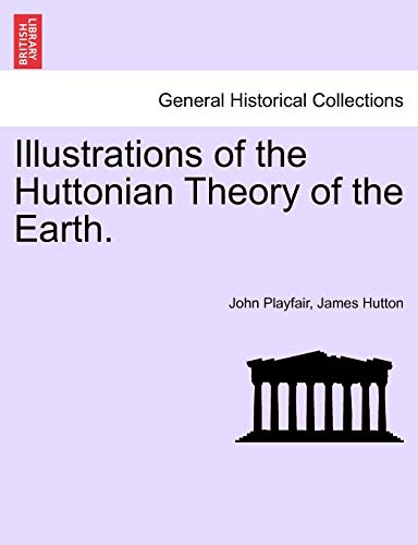 Illustrations of the Huttonian Theory of the: Playfair, John; Hutton,