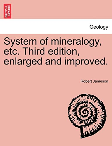 9781241494322: System of mineralogy, etc. Third edition, enlarged and improved.