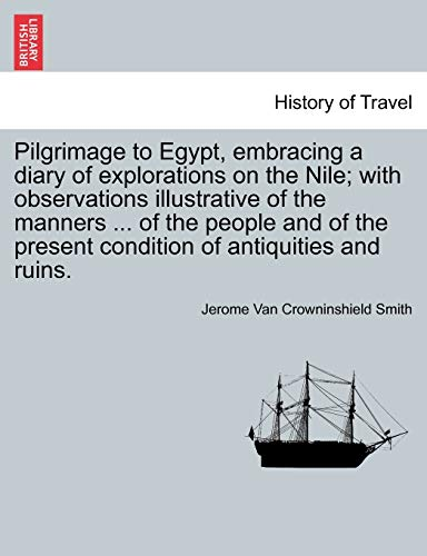 9781241494360: Pilgrimage to Egypt, embracing a diary of explorations on the Nile; with observations illustrative of the manners ... of the people and of the present condition of antiquities and ruins.