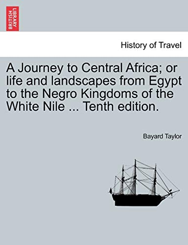 9781241494452: A Journey to Central Africa; or life and landscapes from Egypt to the Negro Kingdoms of the White Nile ... Tenth edition.