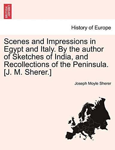 Scenes and Impressions in Egypt and Italy.: Joseph Moyle Sherer