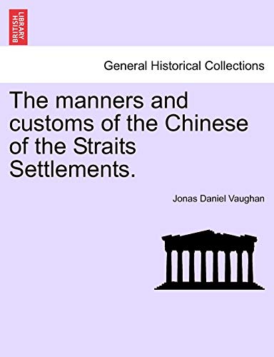 The Manners and Customs of the Chinese: Jonas Daniel Vaughan