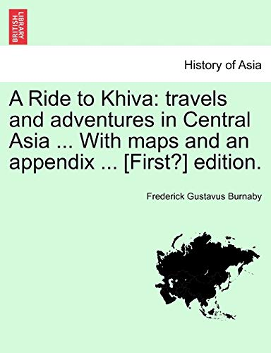 A Ride to Khiva: Travels and Adventures: Burnaby, Frederick Gustavus
