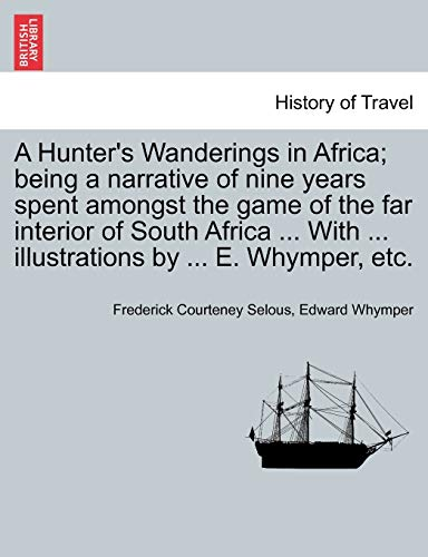 A Hunter's Wanderings in Africa; being a narrative of nine years spent amongst the game of the...