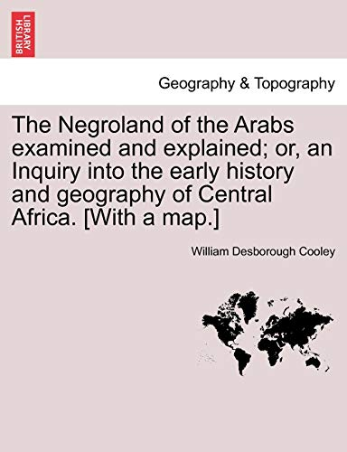 9781241498160: The Negroland of the Arabs examined and explained; or, an Inquiry into the early history and geography of Central Africa. [With a map.]