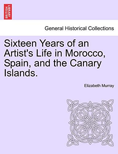 Sixteen Years of an Artist's Life in Morocco, Spain, and the Canary Islands. Vol. I. (1241498245) by Murray, Elizabeth