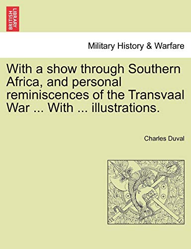 9781241499242: With a show through Southern Africa, and personal reminiscences of the Transvaal War ... With ... illustrations.