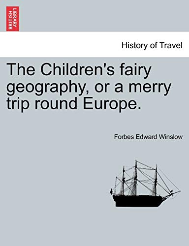The Children's fairy geography, or a merry trip round Europe. - Forbes Edward Winslow