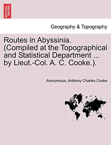 9781241499549: Routes in Abyssinia. (Compiled at the Topographical and Statistical Department ... by Lieut.-Col. A. C. Cooke.).