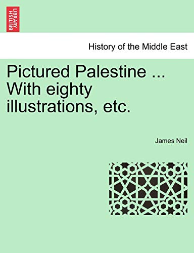 9781241500023: Pictured Palestine ... With eighty illustrations, etc.