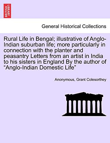 Rural Life in Bengal; Illustrative of Anglo-Indian: Anonymous, Grant Colesorthey