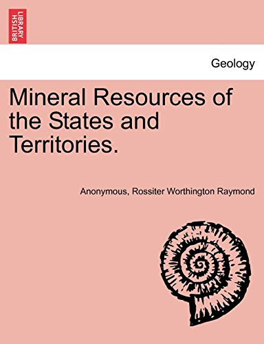 Mineral Resources of the States and Territories.: Anonymous, Rossiter Worthington