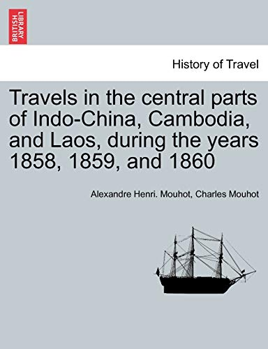 9781241501242: Travels in the central parts of Indo-China, Cambodia, and Laos, during the years 1858, 1859, and 1860. Vol. II