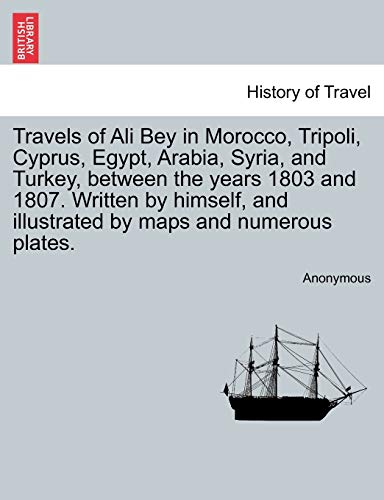 9781241501570: Travels of Ali Bey in Morocco, Tripoli, Cyprus, Egypt, Arabia, Syria, and Turkey, between the years 1803 and 1807. Written by himself, and illustrated by maps and numerous plates. Vol. II
