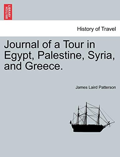 Journal of a Tour in Egypt, Palestine, Syria, and Greece.: Patterson, James Laird