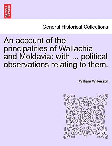 9781241502966: An account of the principalities of Wallachia and Moldavia: with ... political observations relating to them.