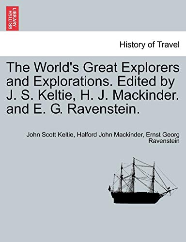 9781241503635: The World's Great Explorers and Explorations. Edited by J. S. Keltie, H. J. Mackinder. and E. G. Ravenstein.