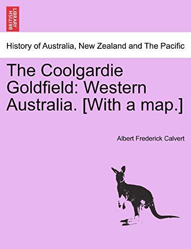 The Coolgardie Goldfield: Western Australia. [With a map.]: Albert Frederick Calvert